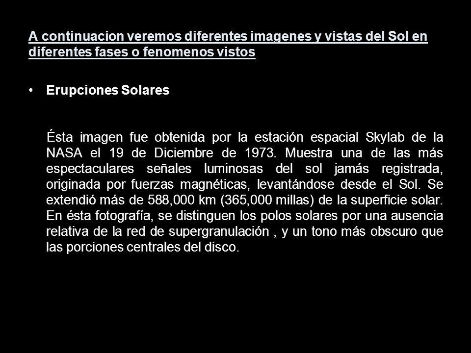 A continuacion veremos diferentes imagenes y vistas del Sol en diferentes fases o fenomenos vistos