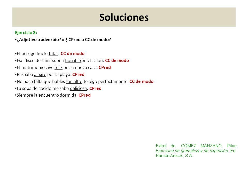 Soluciones Ejercicio 3: ¿Adjetivo o adverbio = ¿ CPred u CC de modo