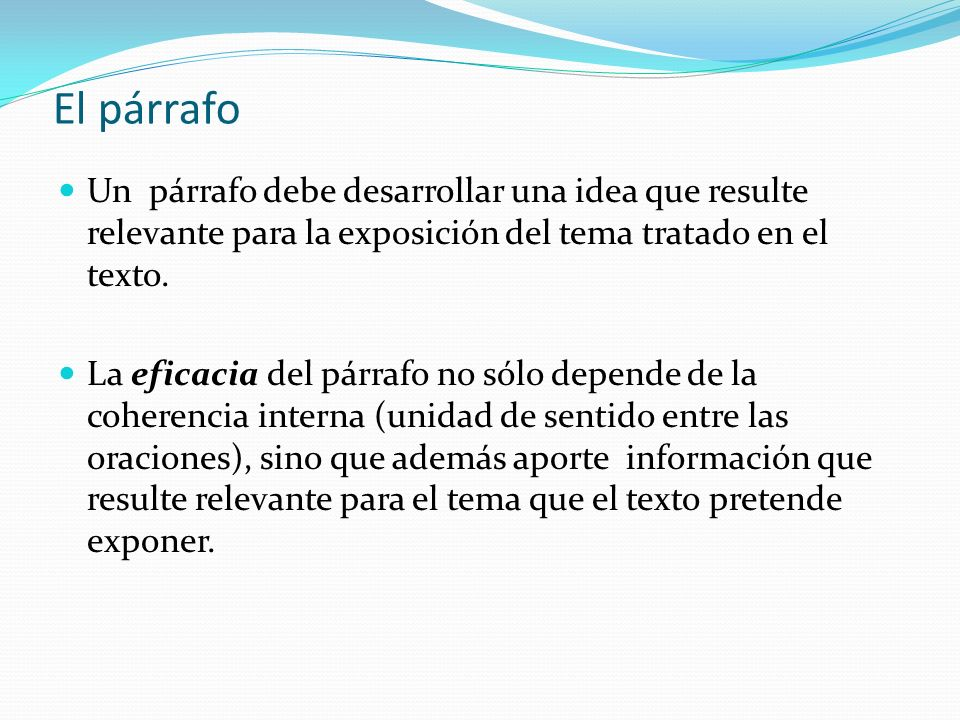 El párrafoUn párrafo debe desarrollar una idea que resulte relevante para la exposición del tema tratado en el texto.