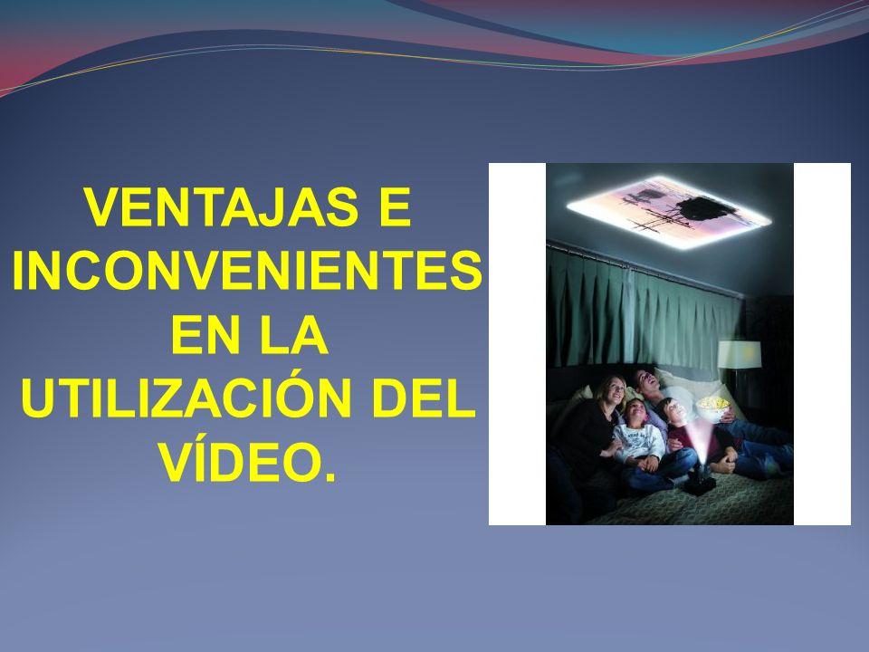 VENTAJAS E INCONVENIENTES EN LA UTILIZACIÓN DEL VÍDEO.