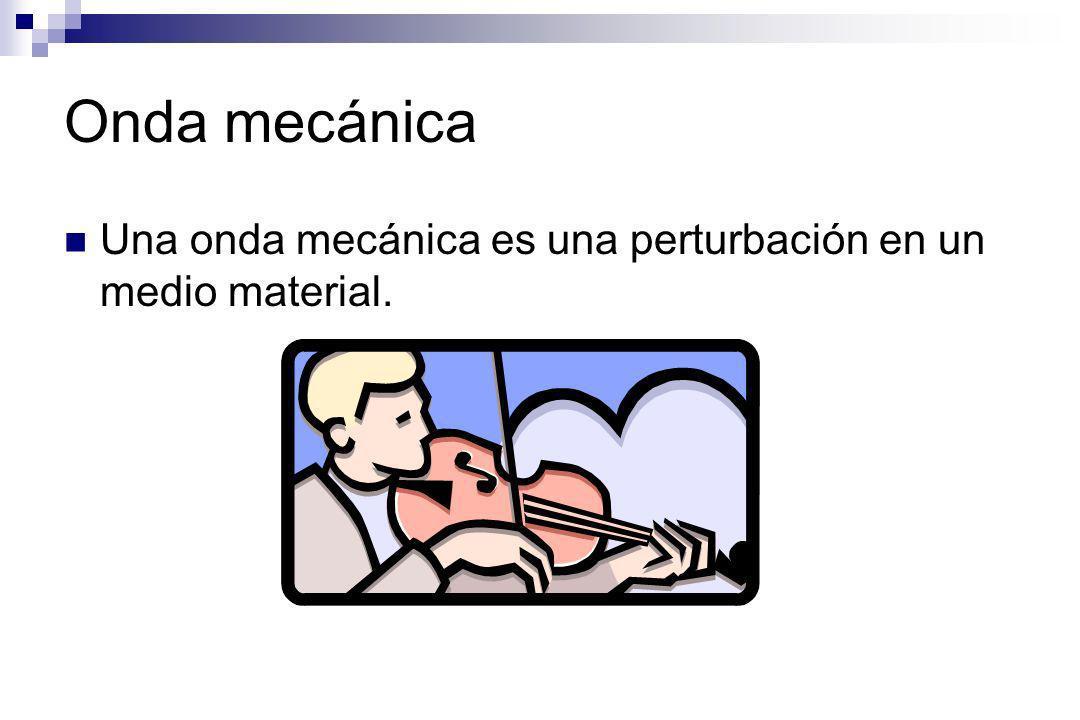 Onda mecánica Una onda mecánica es una perturbación en un medio material.