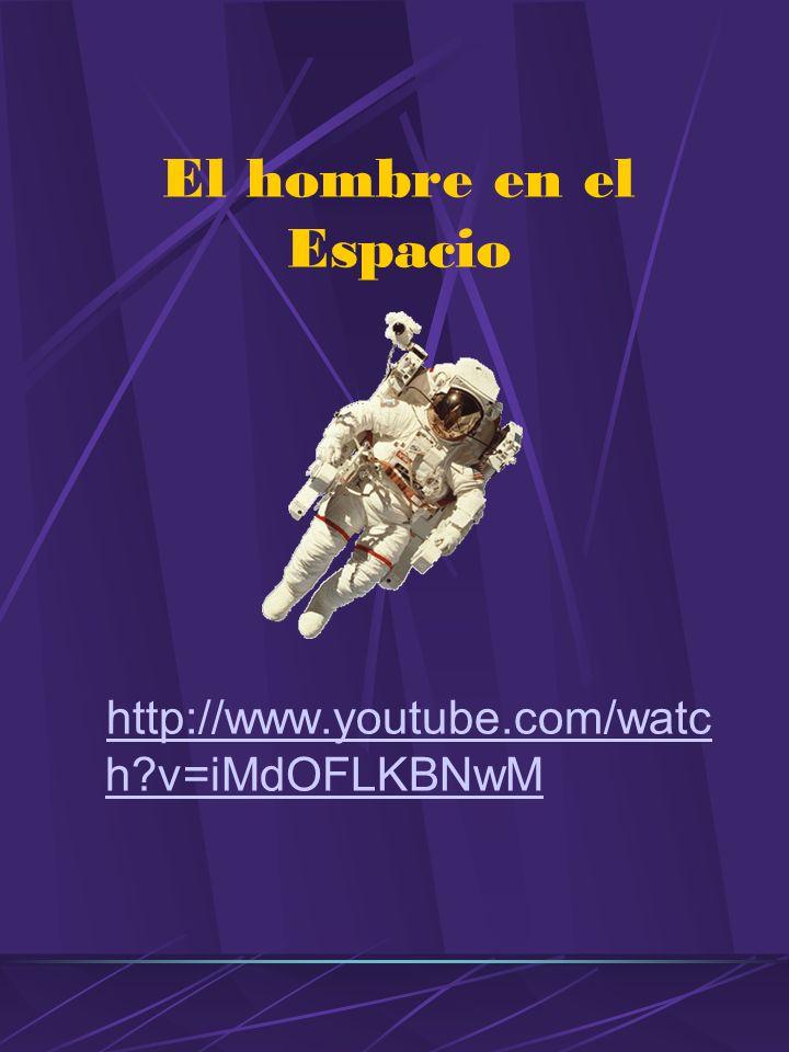 El hombre en el Espacio http://www.youtube.com/watch v=iMdOFLKBNwM