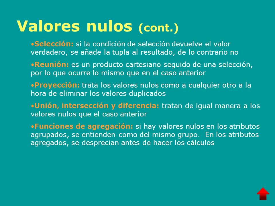 Valores nulos (cont.) Selección: si la condición de selección devuelve el valor verdadero, se añade la tupla al resultado, de lo contrario no.