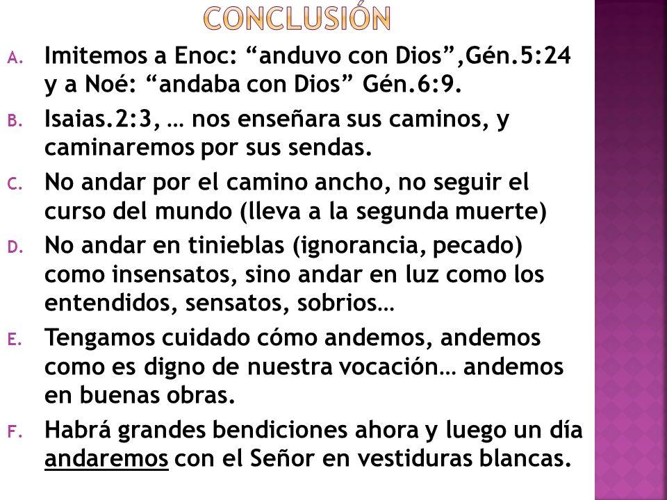 conclusión Imitemos a Enoc: anduvo con Dios ,Gén.5:24 y a Noé: andaba con Dios Gén.6:9.