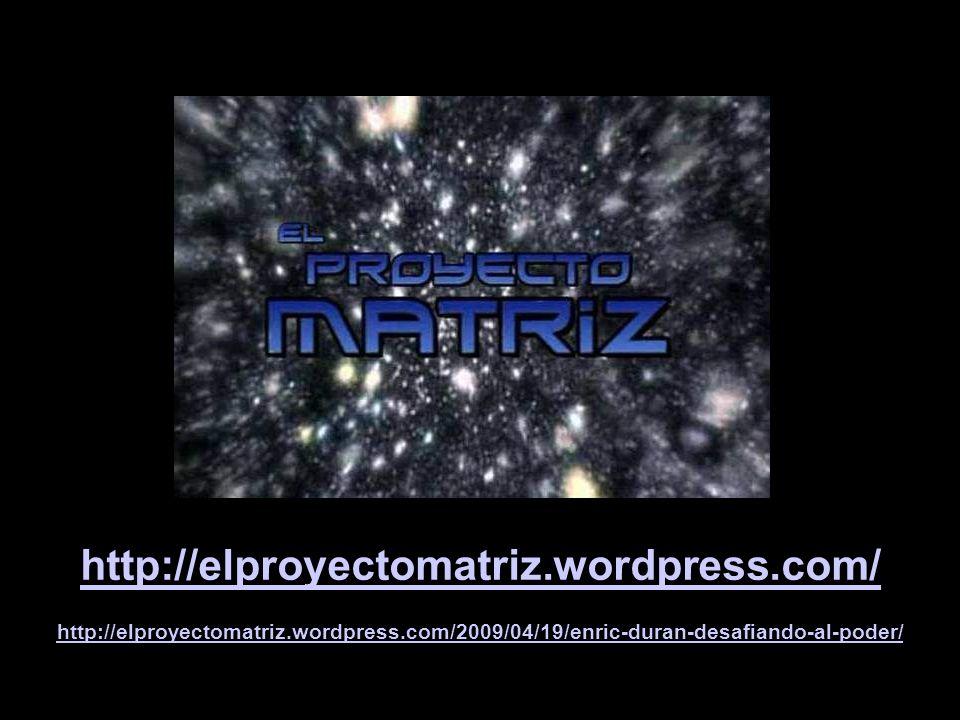 http://elproyectomatriz.wordpress.com/ http://elproyectomatriz.wordpress.com/2009/04/19/enric-duran-desafiando-al-poder/
