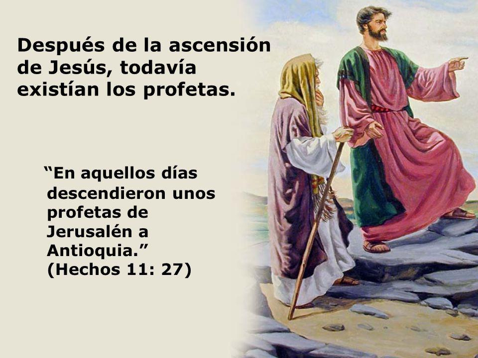 Después de la ascensión de Jesús, todavía existían los profetas.