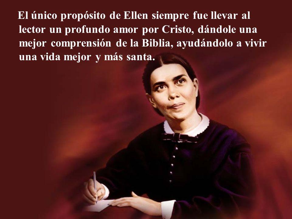El único propósito de Ellen siempre fue llevar al lector un profundo amor por Cristo, dándole una mejor comprensión de la Biblia, ayudándolo a vivir una vida mejor y más santa.