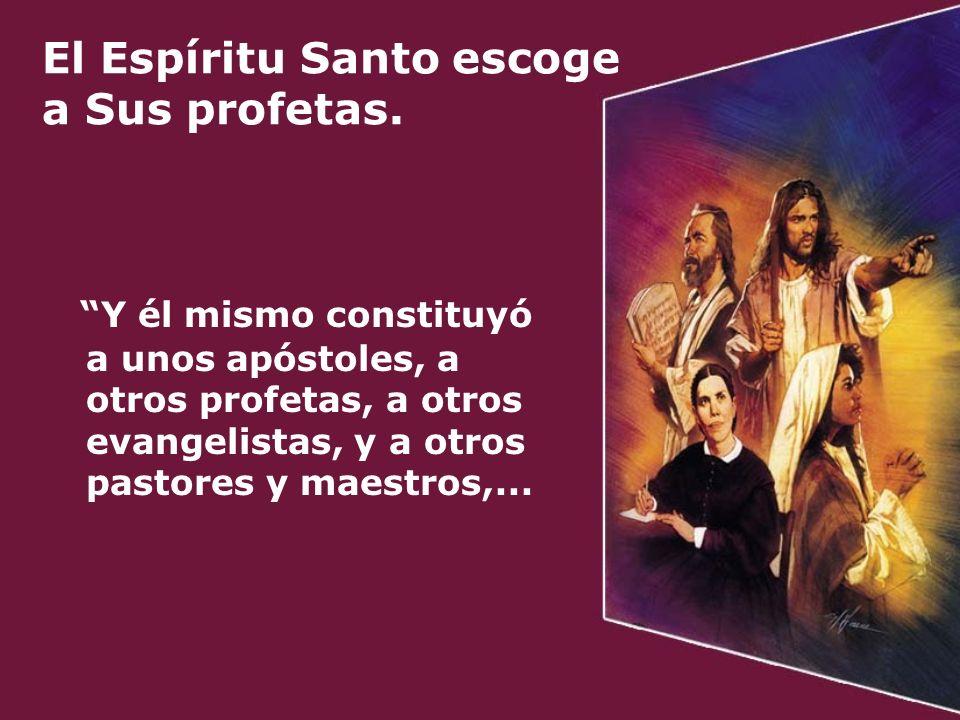 El Espíritu Santo escoge a Sus profetas.