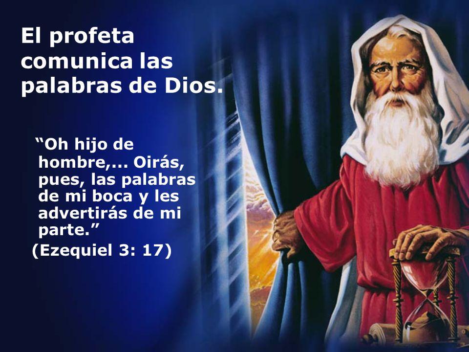 El profeta comunica las palabras de Dios.