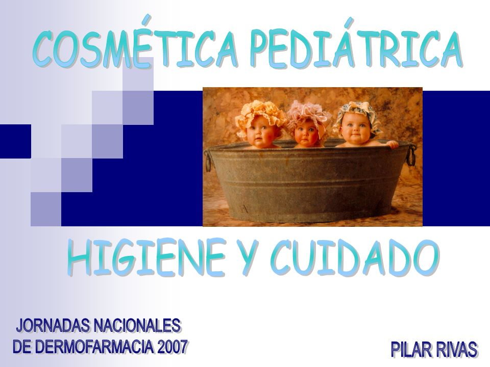 COSMÉTICA PEDIÁTRICA HIGIENE Y CUIDADO JORNADAS NACIONALES DE DERMOFARMACIA 2007 PILAR RIVAS