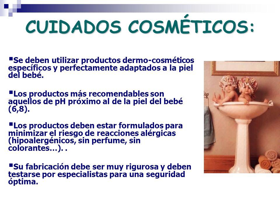 CUIDADOS COSMÉTICOS: Se deben utilizar productos dermo-cosméticos específicos y perfectamente adaptados a la piel del bebé.