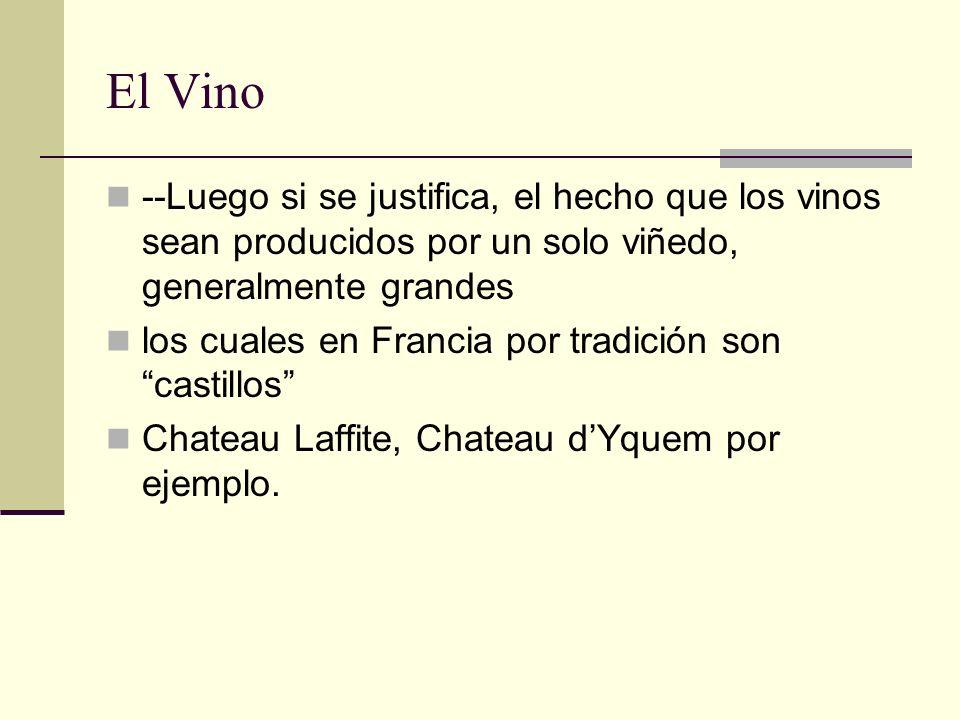El Vino --Luego si se justifica, el hecho que los vinos sean producidos por un solo viñedo, generalmente grandes.