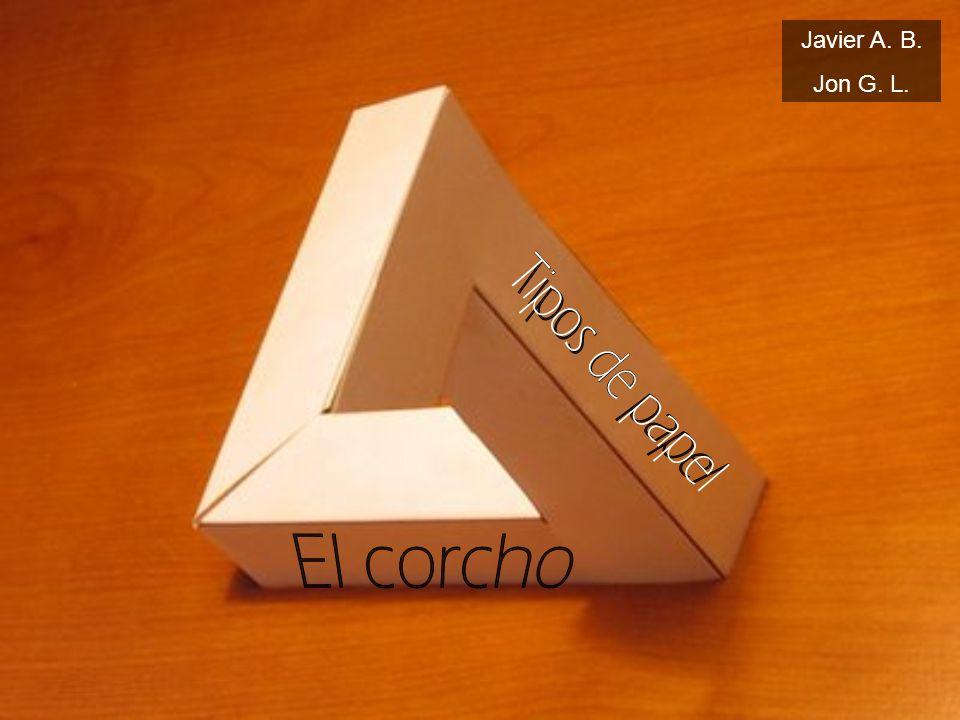Javier A. B. Jon G. L. Tipos de papel El corcho