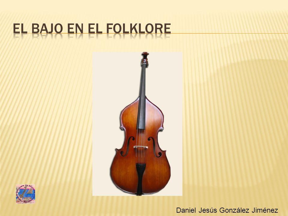El bajo en el folklore Daniel Jesús González Jiménez