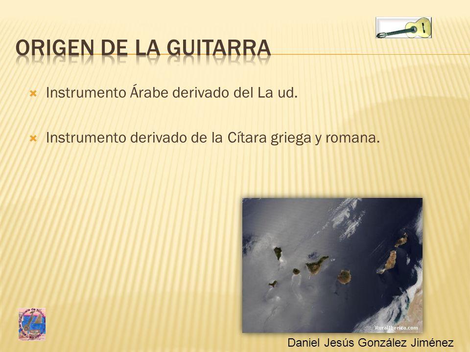 Origen de la guitarra Instrumento Árabe derivado del La ud.