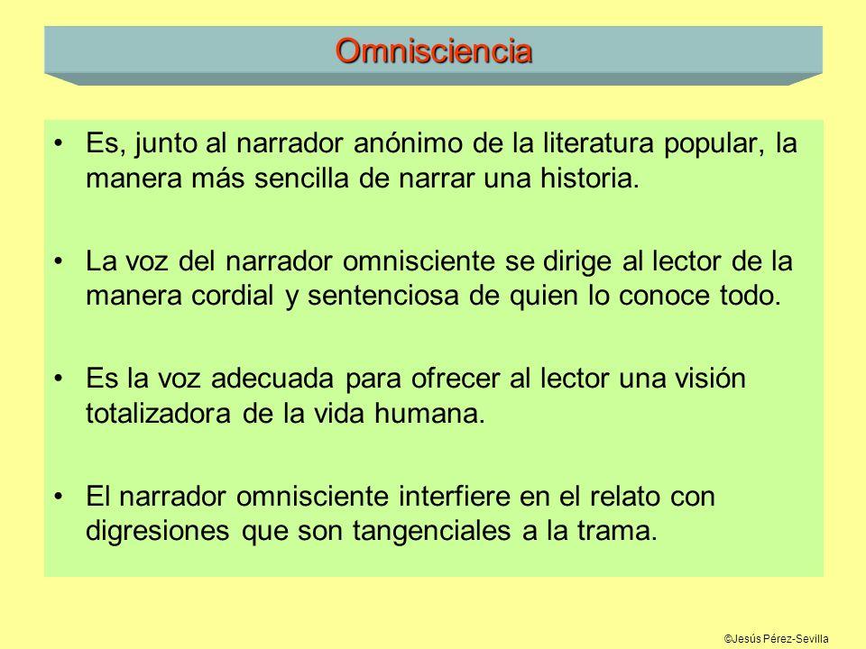 Omnisciencia Es, junto al narrador anónimo de la literatura popular, la manera más sencilla de narrar una historia.