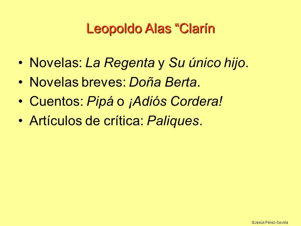 Leopoldo Alas ClarínNovelas: La Regenta y Su único hijo. Novelas breves: Doña Berta. Cuentos: Pipá o ¡Adiós Cordera!