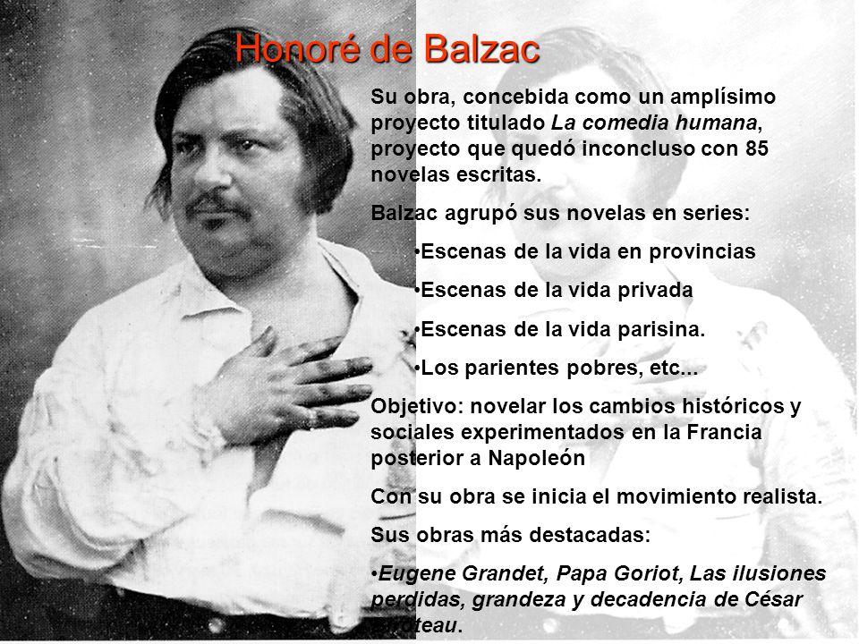 Honoré de BalzacSu obra, concebida como un amplísimo proyecto titulado La comedia humana, proyecto que quedó inconcluso con 85 novelas escritas.