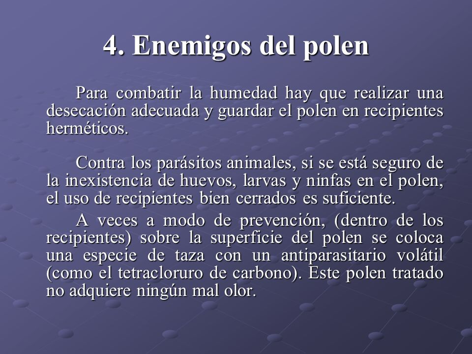 4. Enemigos del polen Para combatir la humedad hay que realizar una desecación adecuada y guardar el polen en recipientes herméticos.