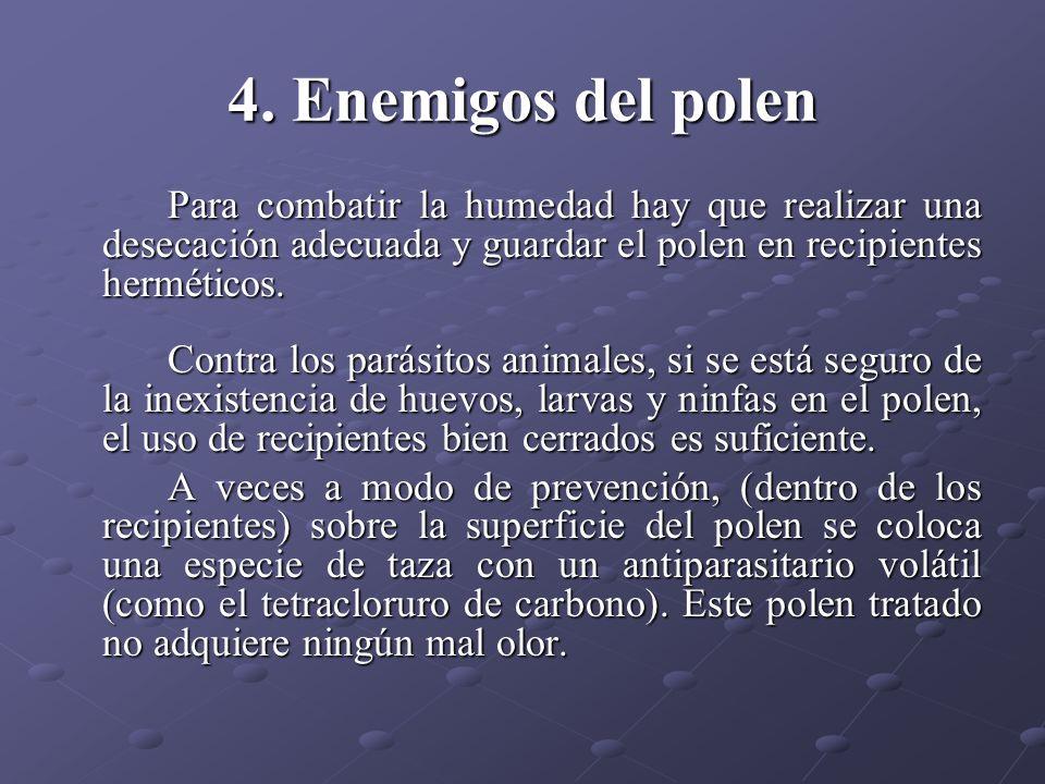 4. Enemigos del polenPara combatir la humedad hay que realizar una desecación adecuada y guardar el polen en recipientes herméticos.