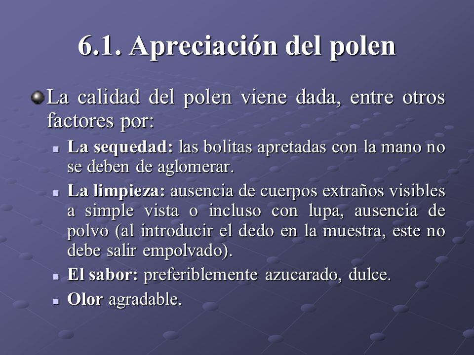 6.1. Apreciación del polen La calidad del polen viene dada, entre otros factores por: