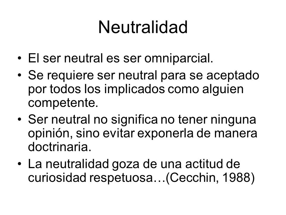 Neutralidad El ser neutral es ser omniparcial.