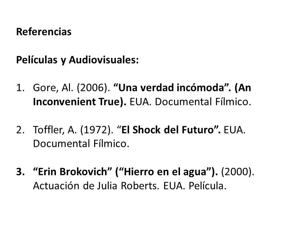 ReferenciasPelículas y Audiovisuales: Gore, Al. (2006). Una verdad incómoda . (An Inconvenient True). EUA. Documental Fílmico.
