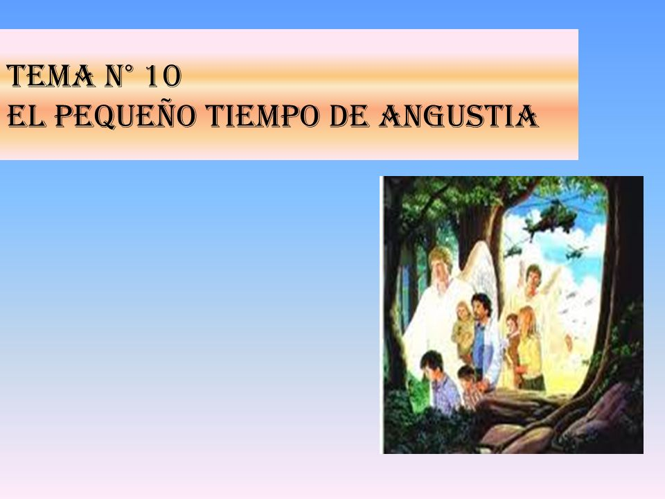 Tema N° 10 EL PEQUEÑO TIEMPO DE ANGUSTIA