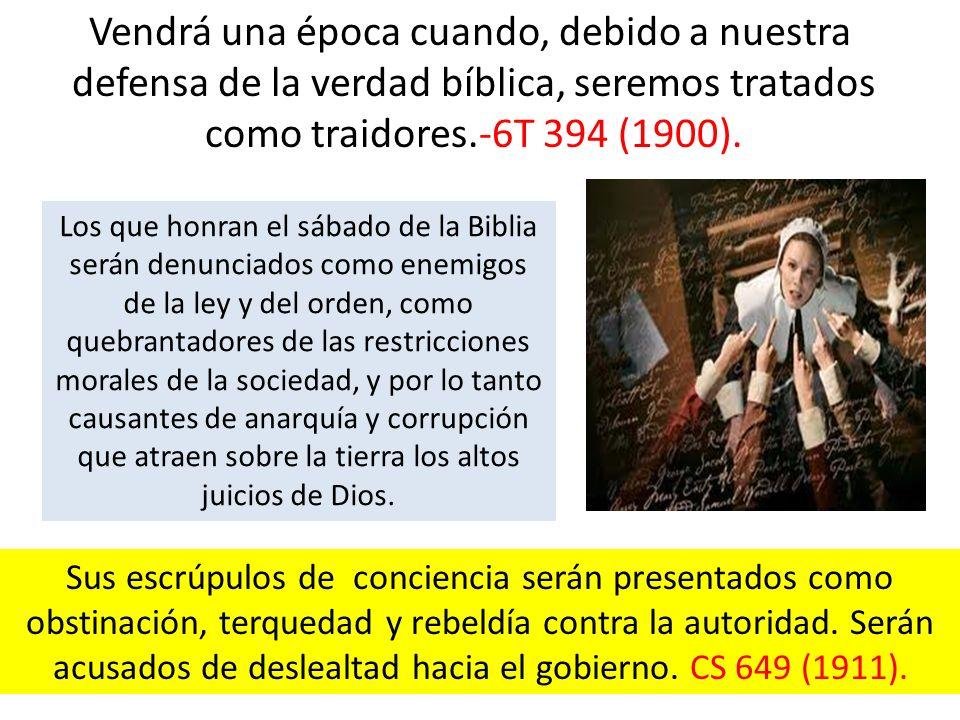 Vendrá una época cuando, debido a nuestra defensa de la verdad bíblica, seremos tratados como traidores.-6T 394 (1900).