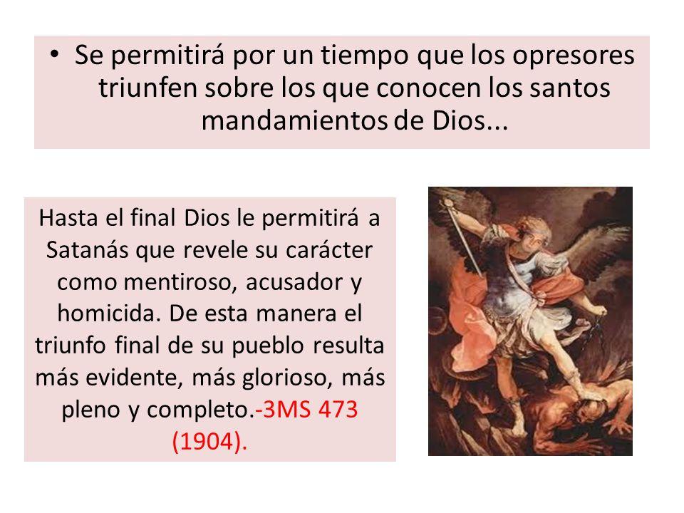 Se permitirá por un tiempo que los opresores triunfen sobre los que conocen los santos mandamientos de Dios...