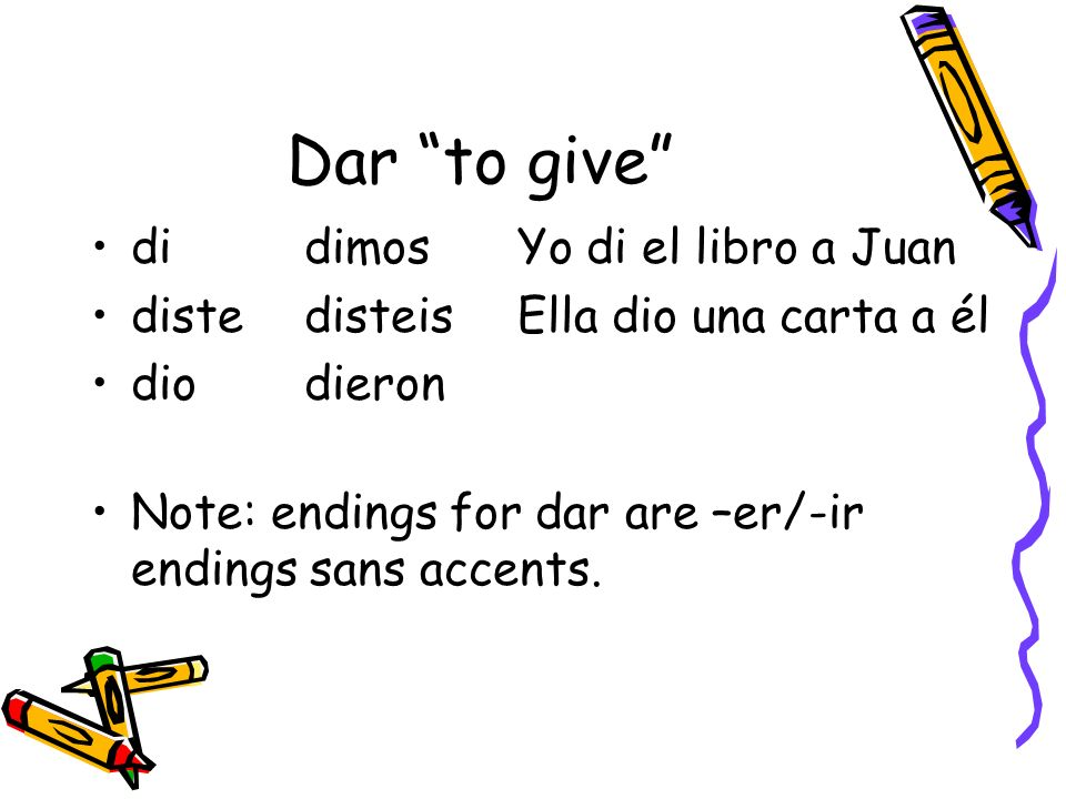Dar to give di dimos Yo di el libro a Juan