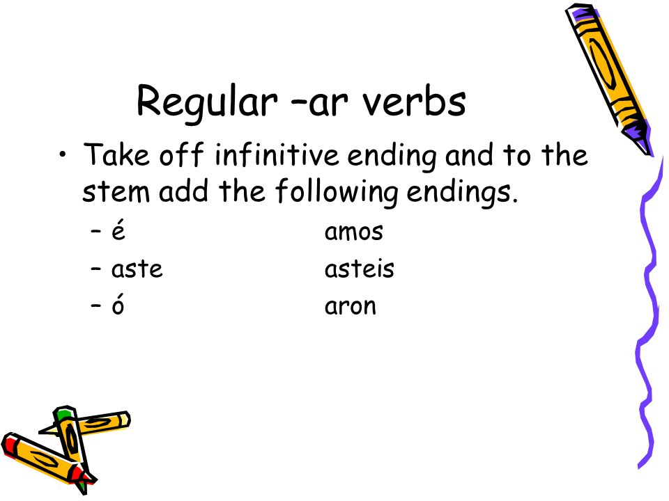 Regular –ar verbsTake off infinitive ending and to the stem add the following endings. é amos. aste asteis.