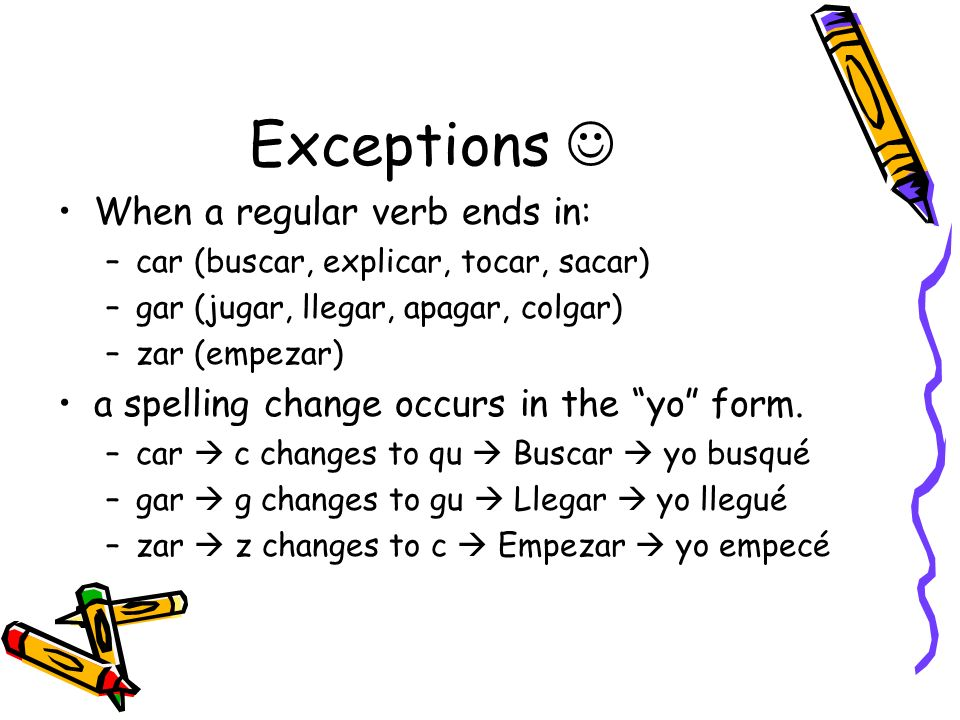 Exceptions  When a regular verb ends in: