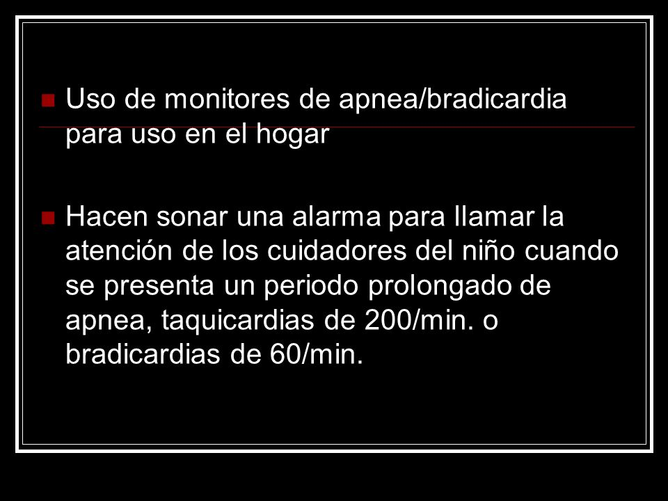 Uso de monitores de apnea/bradicardia para uso en el hogar