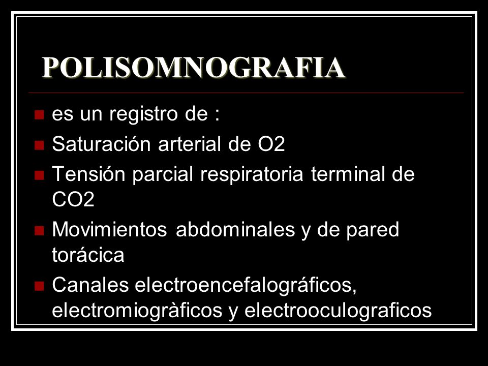 POLISOMNOGRAFIA es un registro de : Saturación arterial de O2