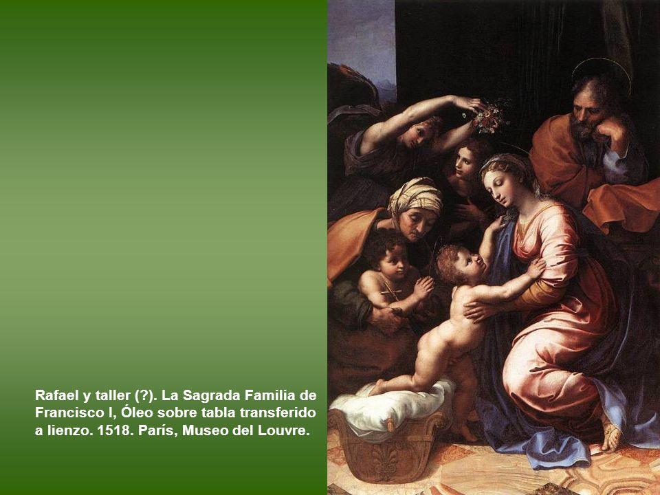 Rafael y taller ( ). La Sagrada Familia de Francisco I, Óleo sobre tabla transferido a lienzo.