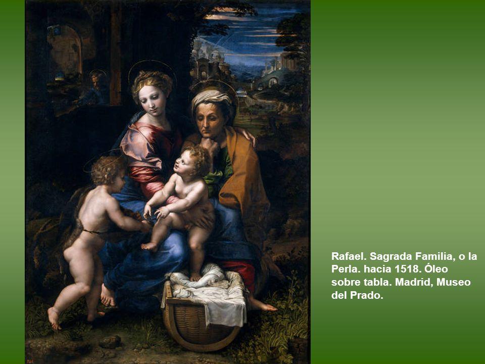 Rafael. Sagrada Familia, o la Perla. hacia 1518. Óleo sobre tabla