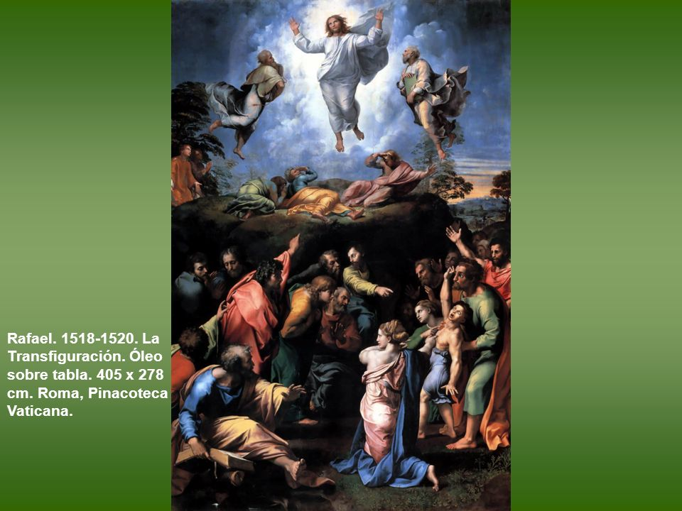 Rafael. 1518-1520. La Transfiguración. Óleo sobre tabla. 405 x 278 cm