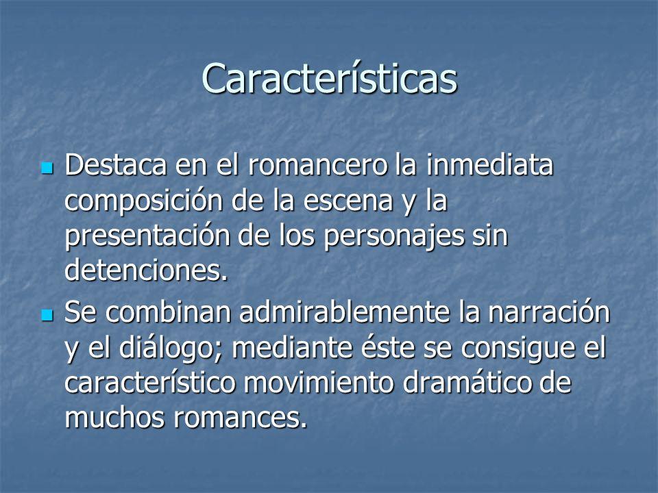 Características Destaca en el romancero la inmediata composición de la escena y la presentación de los personajes sin detenciones.