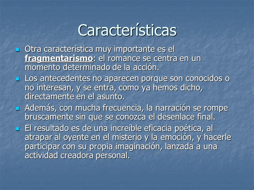 CaracterísticasOtra característica muy importante es el fragmentarismo: el romance se centra en un momento determinado de la acción.