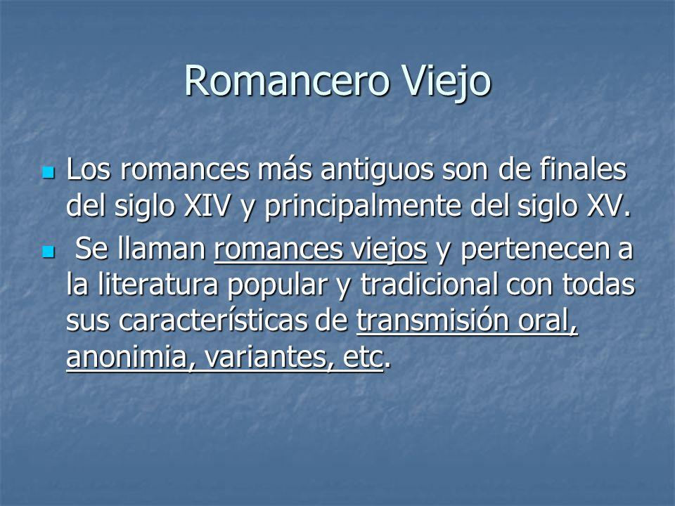 Romancero ViejoLos romances más antiguos son de finales del siglo XIV y principalmente del siglo XV.