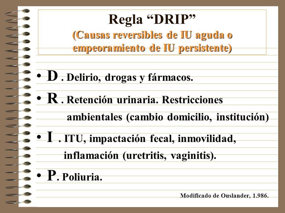 D . Delirio, drogas y fármacos. R . Retención urinaria. Restricciones
