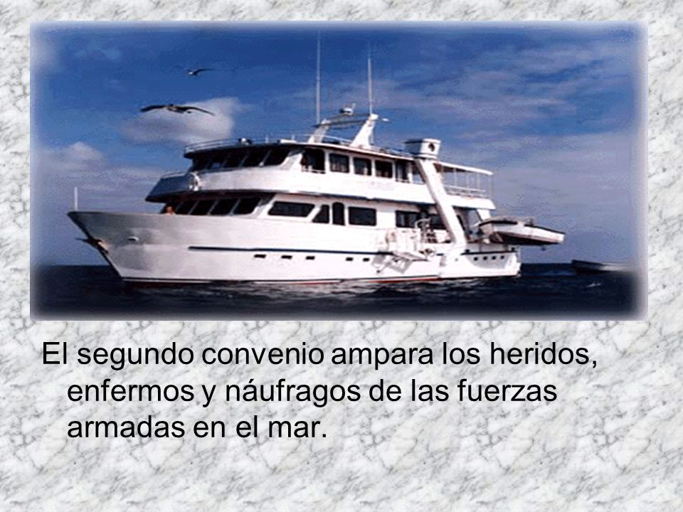 El segundo convenio ampara los heridos, enfermos y náufragos de las fuerzas armadas en el mar.