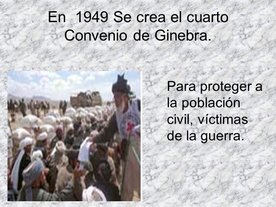 En 1949 Se crea el cuarto Convenio de Ginebra.