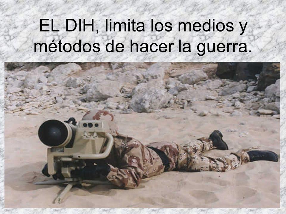 EL DIH, limita los medios y métodos de hacer la guerra.