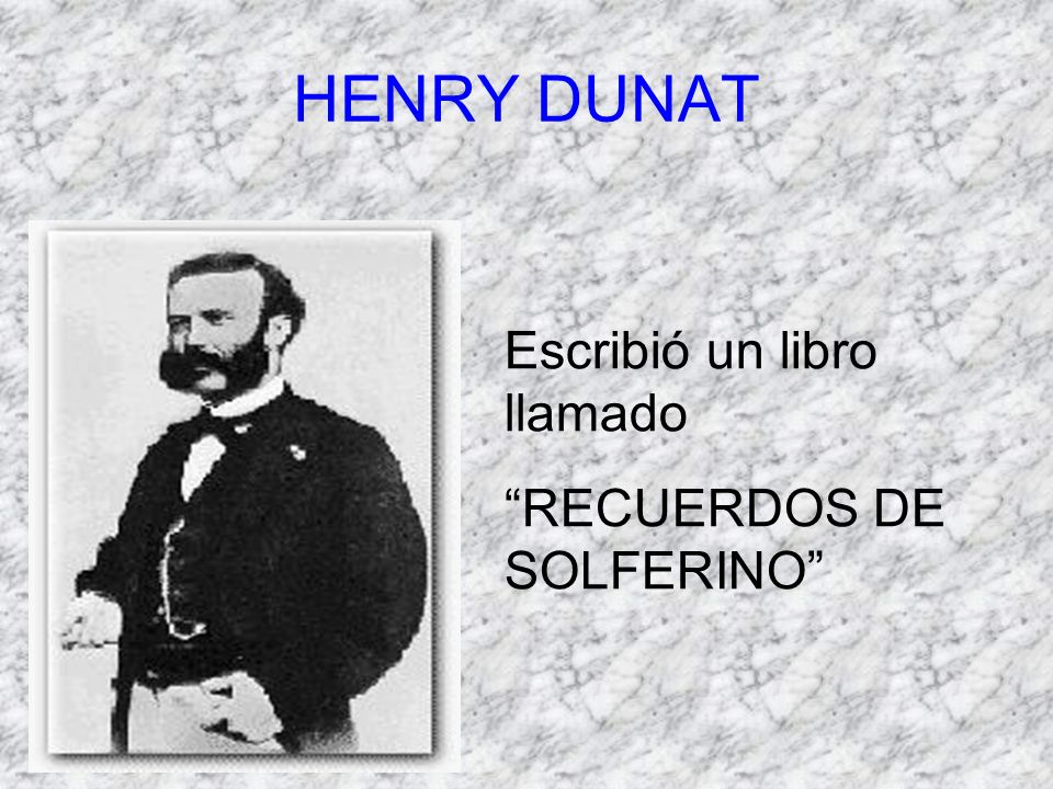 HENRY DUNAT Escribió un libro llamado RECUERDOS DE SOLFERINO