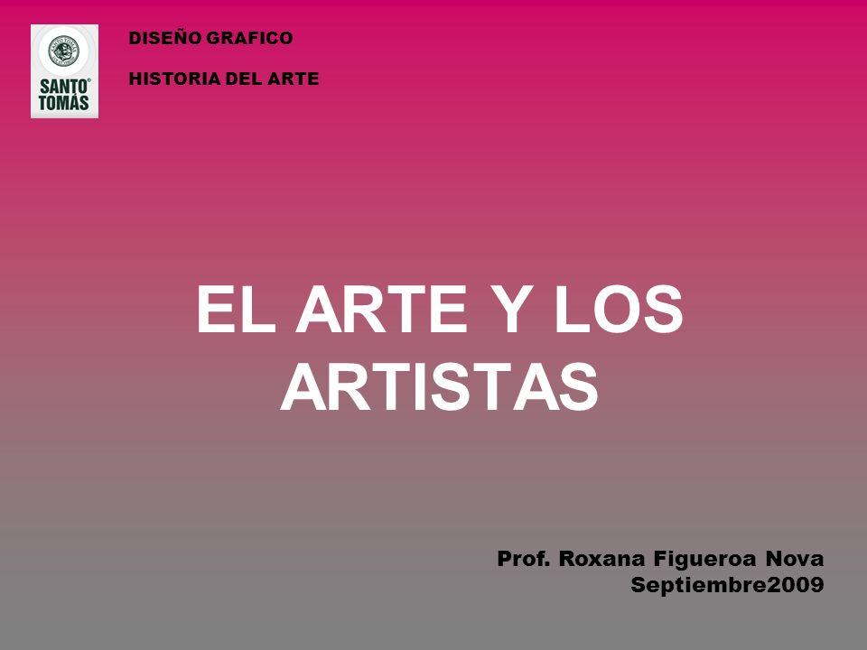 EL ARTE Y LOS ARTISTAS Prof. Roxana Figueroa Nova Septiembre2009