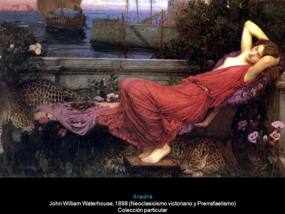 Ariadna John William Waterhouse, 1898 (Neoclasicismo victoriano y Prerrafaelismo) Colección particular.