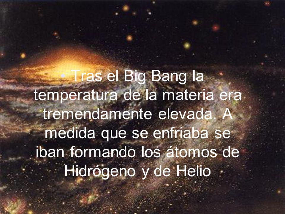 Tras el Big Bang la temperatura de la materia era tremendamente elevada.