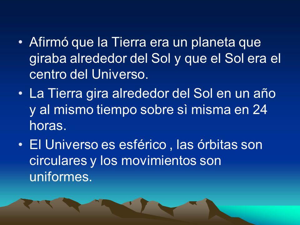 Afirmó que la Tierra era un planeta que giraba alrededor del Sol y que el Sol era el centro del Universo.